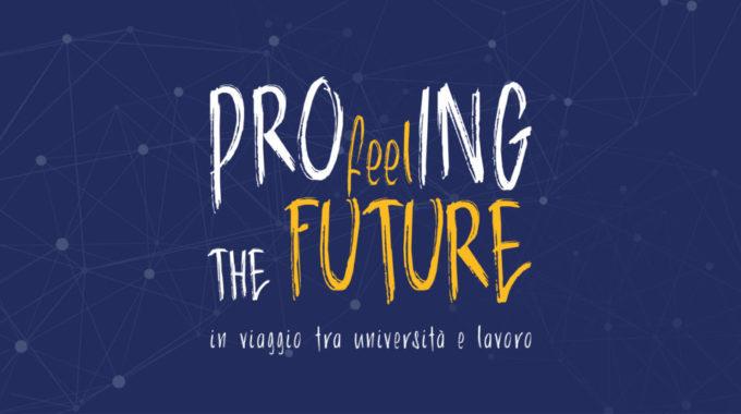 PROfeelING The Future – Un Viaggio Tra Università E Lavoro